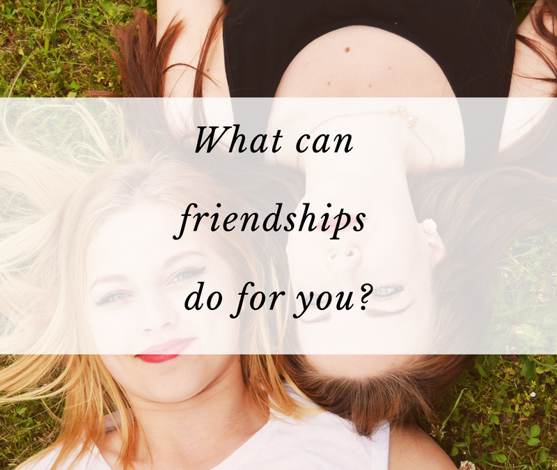 What can friendships do for you?