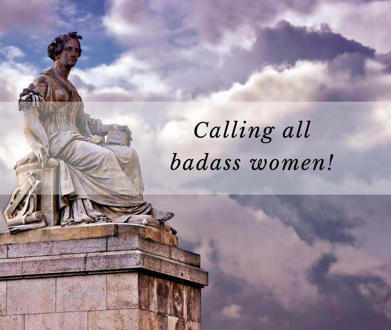 Calling all badass women!
