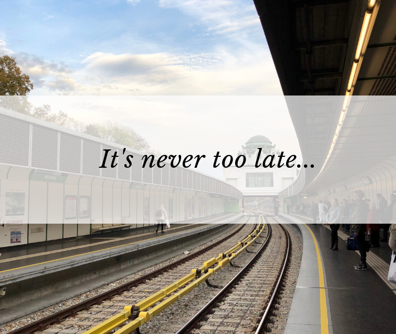 It's never too late…