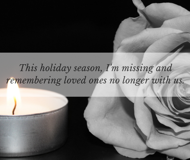 This holiday season, I'm missing and remembering loved ones no longer with us.