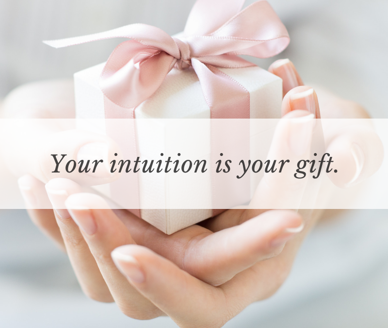 Your intuition is your gift.