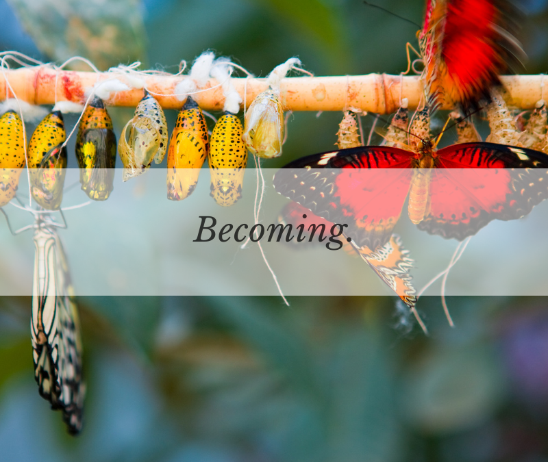 Becoming.