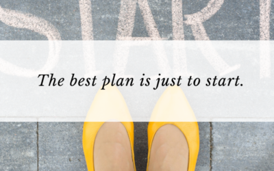 The best plan is to just start.