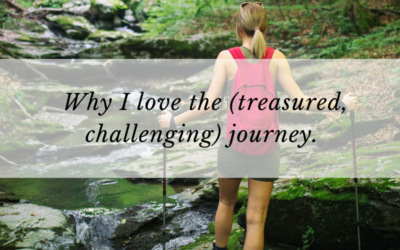 Why I love the (treasured, challenging) journey.