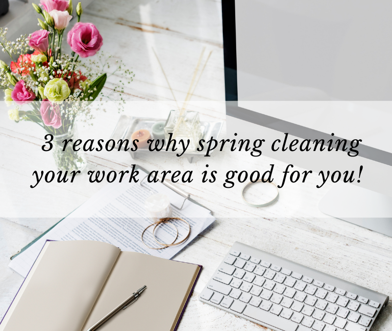3 reasons why spring cleaning your work area is good for you!