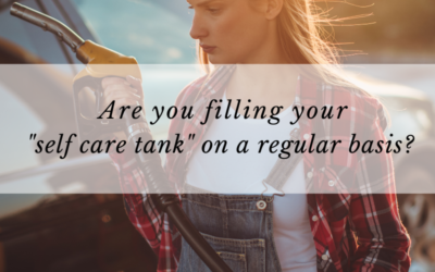 """Are you filling your """"self care tank"""" on a regular basis?"""